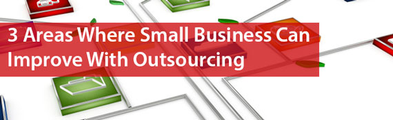 3-areas-where-small-business-can-improve-with-outsourcing
