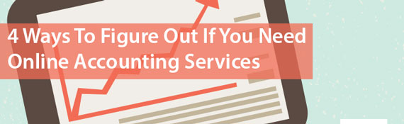 4-ways-to-figure-out-if-you-need-online-accounting-services